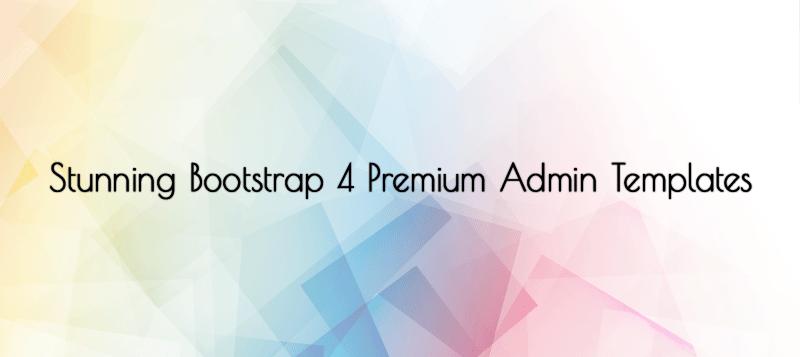 Stunning Bootstrap 4 Premium Admin Templates