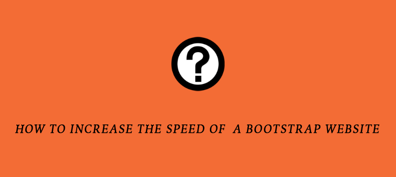 How to improve the Speed of a Bootstrap Website