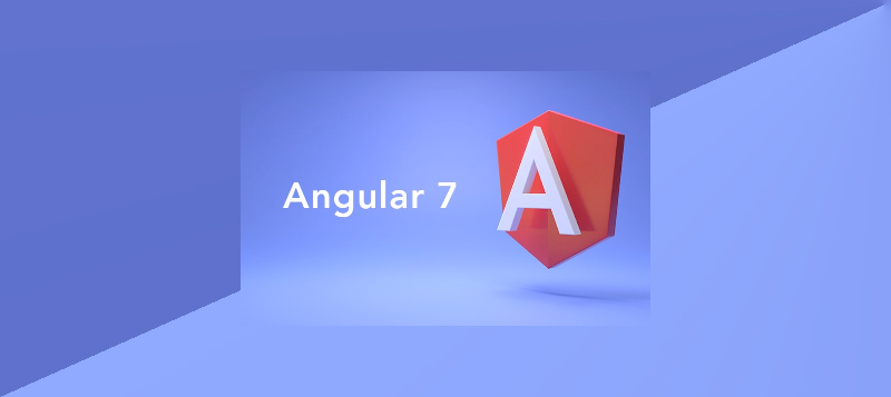 Everything you need to know about Angular 7 Framework