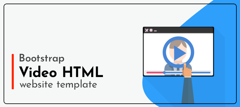 Responsive and Easy to Use Bootstrap Video HTML Website Templates of 2019