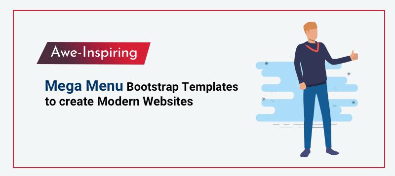 Top 10 Awe-Inspiring Mega Menu Bootstrap Templates to create Modern Websites