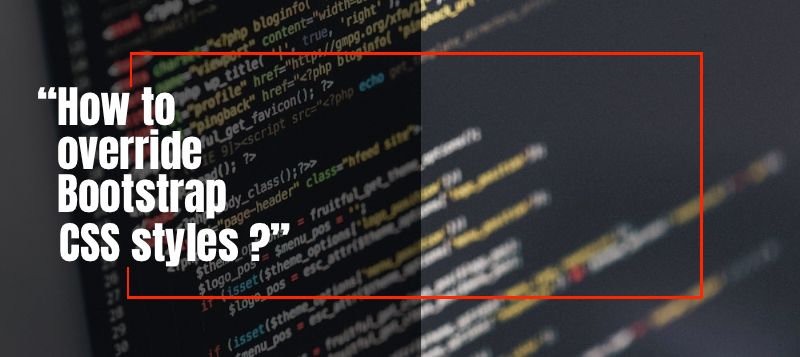 How To Override Default Bootstrap CSS Styles
