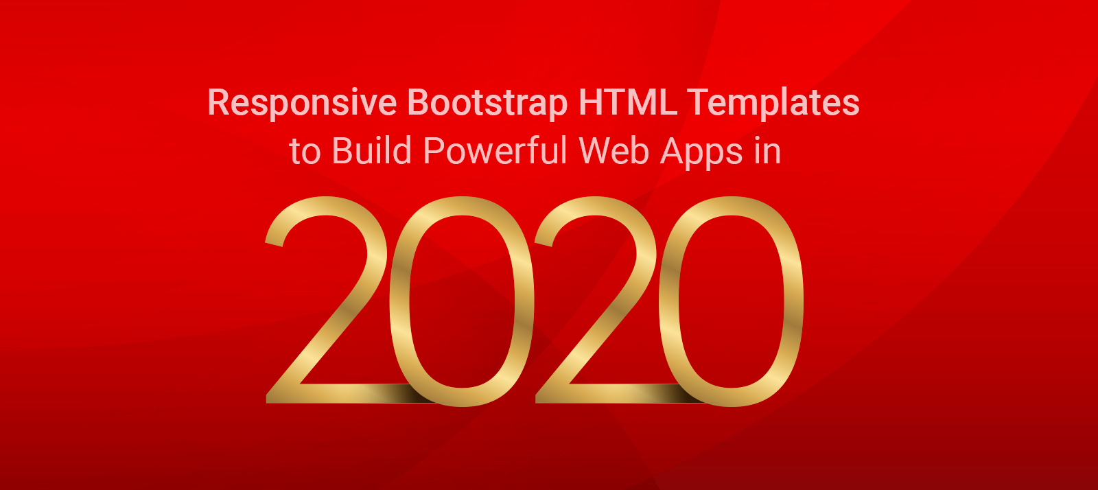 Responsive Bootstrap HTML Templates to Build Powerful Web Apps in 2020