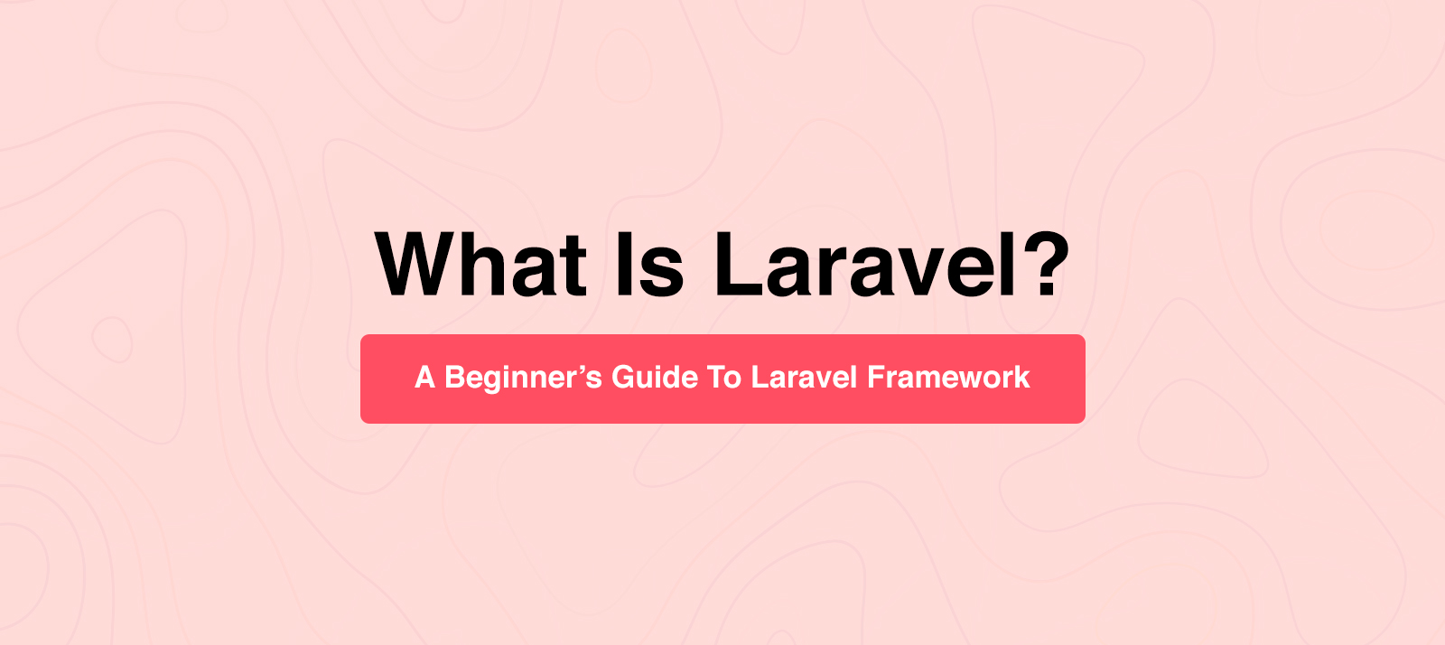What Is Laravel? A Beginner's Guide To Laravel Framework