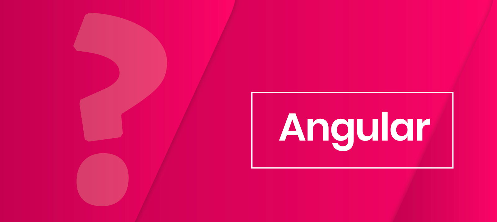 When And Why Angular Is The Best Choice For You